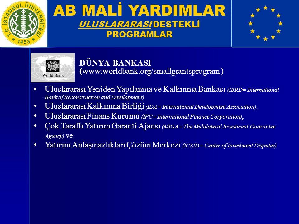 AB MALİ YARDIMLAR ULUSLARARASI DESTEKLİ PROGRAMLAR DÜNYA BANKASI (www.worldbank.org/smallgrantsprogram ) Uluslararası Yeniden Yapılanma ve Kalkınma Ba