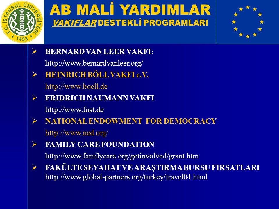AB MALİ YARDIMLAR VAKIFLAR DESTEKLİ PROGRAMLARI  BERNARD VAN LEER VAKFI: http://www.bernardvanleer.org/  HEINRICH BÖLL VAKFI e.V. http://www.boell.d