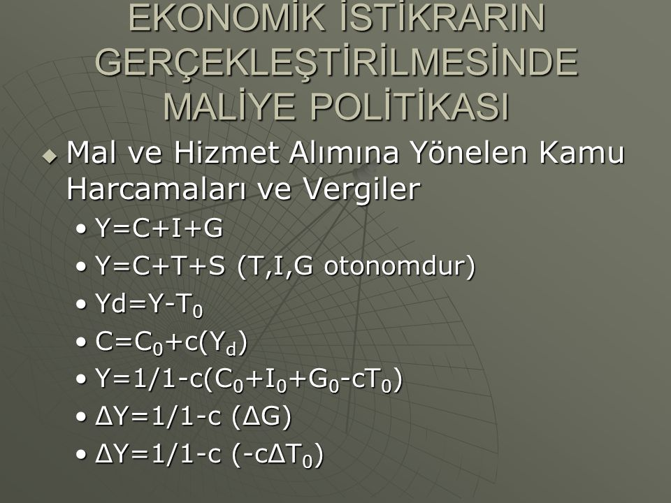 EKONOMİK İSTİKRARIN GERÇEKLEŞTİRİLMESİNDE MALİYE POLİTİKASI  Mal ve Hizmet Alımına Yönelen Kamu Harcamaları ve Vergiler Y=C+I+GY=C+I+G Y=C+T+S (T,I,G