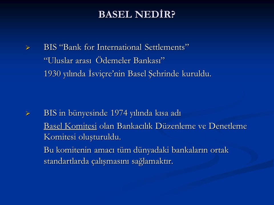 İÇERİK  Basel Nedir.