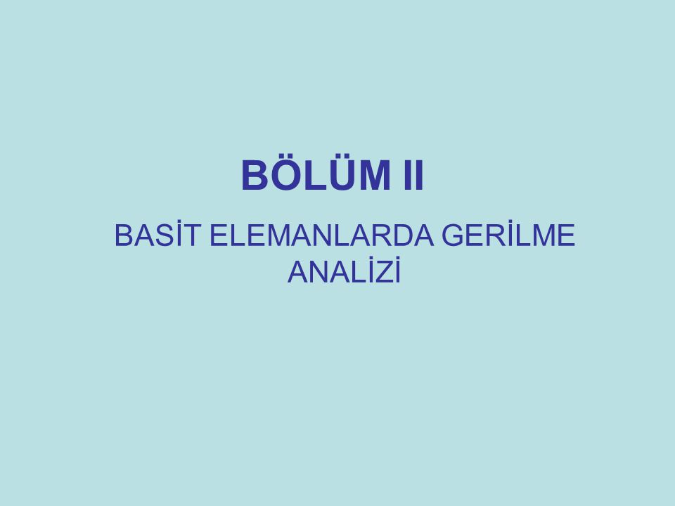 BÖLÜM II BASİT ELEMANLARDA GERİLME ANALİZİ