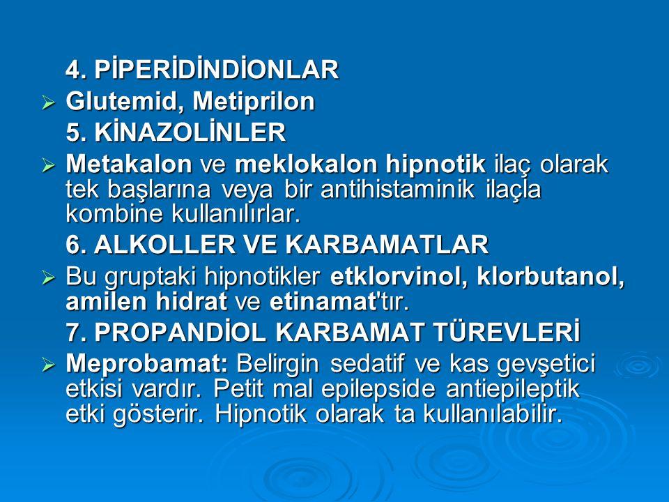 4. PİPERİDİNDİONLAR  Glutemid, Metiprilon 5. KİNAZOLİNLER  Metakalon ve meklokalon hipnotik ilaç olarak tek başlarına veya bir antihistaminik ilaçla