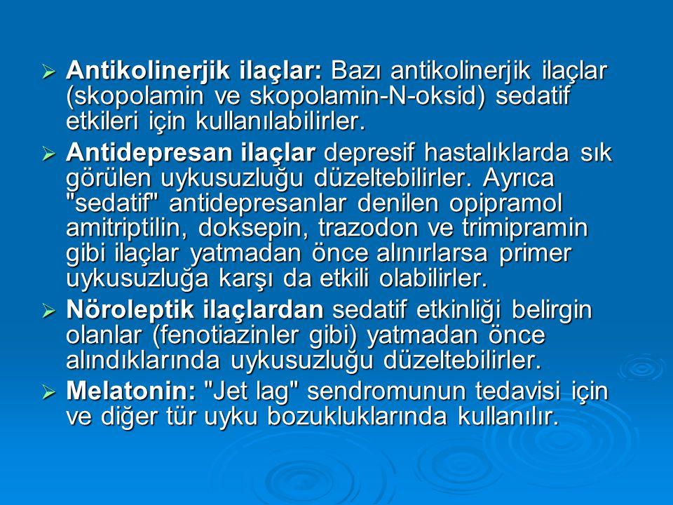 Antikolinerjik ilaçlar: Bazı antikolinerjik ilaçlar (skopolamin ve skopolamin-N-oksid) sedatif etkileri için kullanılabilirler.  Antidepresan ilaçl