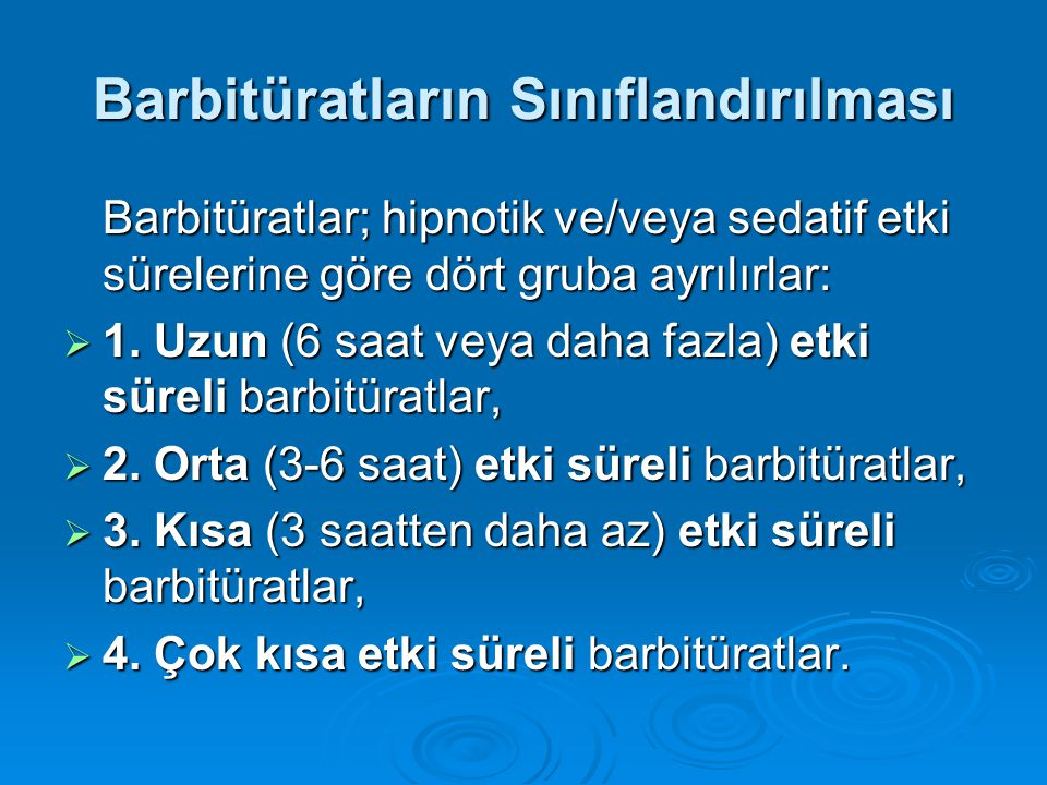 Barbitüratların Sınıflandırılması Barbitüratlar; hipnotik ve/veya sedatif etki sürelerine göre dört gruba ayrılırlar:  1. Uzun (6 saat veya daha fazl