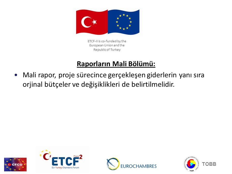 Raporların Mali Bölümü: Mali rapor, proje sürecince gerçekleşen giderlerin yanı sıra orjinal bütçeler ve değişiklikleri de belirtilmelidir. TOBB ETCF-