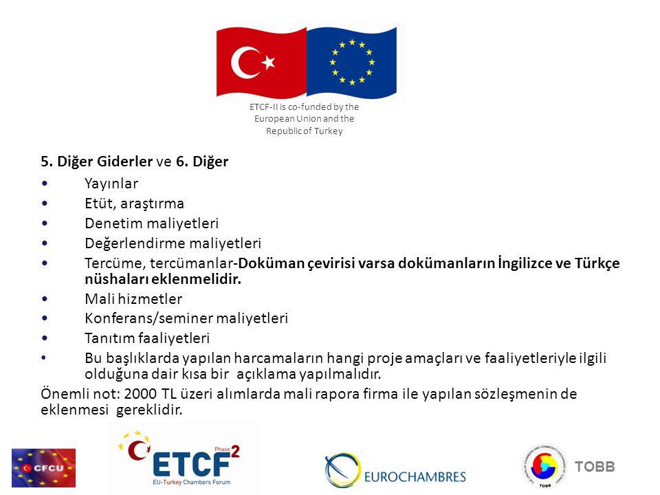 5. Diğer Giderler ve 6. Diğer Yayınlar Etüt, araştırma Denetim maliyetleri Değerlendirme maliyetleri Tercüme, tercümanlar-Doküman çevirisi varsa doküm