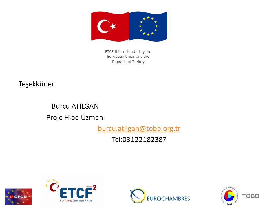 Teşekkürler.. Burcu ATILGAN Proje Hibe Uzmanı burcu.atilgan@tobb.org.tr Tel:03122182387 TOBB ETCF-II is co-funded by the European Union and the Republ