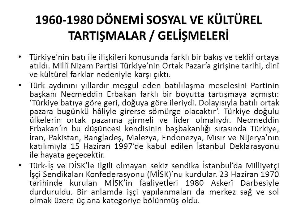 1960-1980 DÖNEMİ SOSYAL VE KÜLTÜREL TARTIŞMALAR / GELİŞMELERİ Türkiye'nin batı ile ilişkileri konusunda farklı bir bakış ve teklif ortaya atıldı.