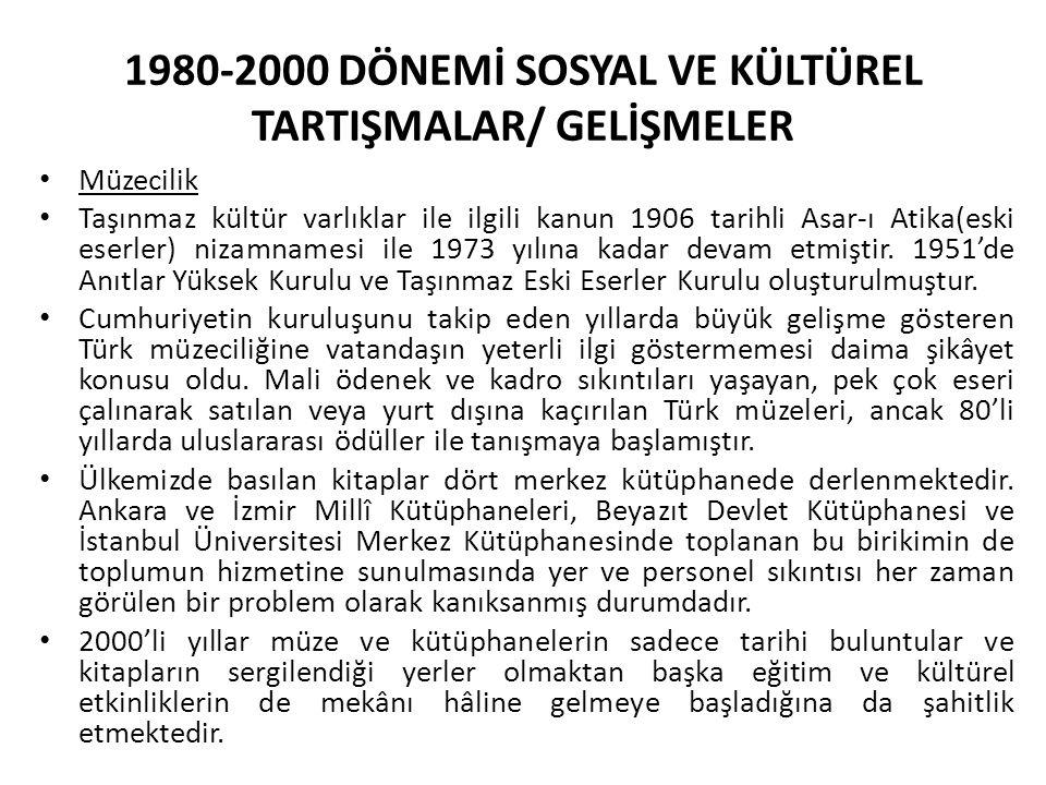 1980-2000 DÖNEMİ SOSYAL VE KÜLTÜREL TARTIŞMALAR/ GELİŞMELER Müzecilik Taşınmaz kültür varlıklar ile ilgili kanun 1906 tarihli Asar-ı Atika(eski eserler) nizamnamesi ile 1973 yılına kadar devam etmiştir.