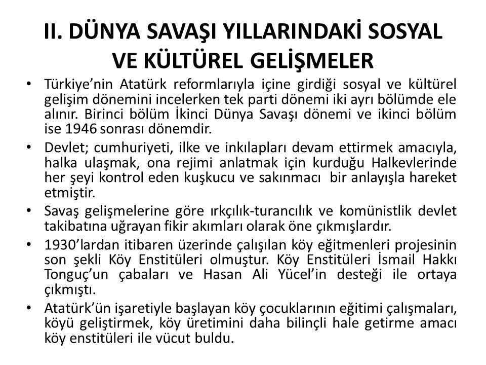 II. DÜNYA SAVAŞI YILLARINDAKİ SOSYAL VE KÜLTÜREL GELİŞMELER Türkiye'nin Atatürk reformlarıyla içine girdiği sosyal ve kültürel gelişim dönemini incele