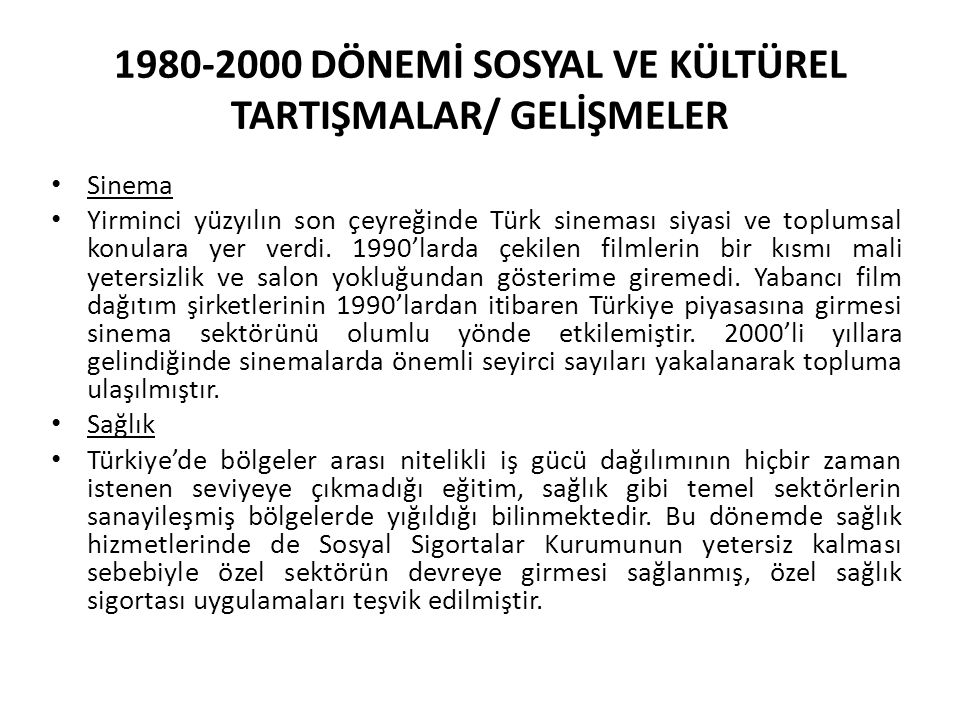 1980-2000 DÖNEMİ SOSYAL VE KÜLTÜREL TARTIŞMALAR/ GELİŞMELER Sinema Yirminci yüzyılın son çeyreğinde Türk sineması siyasi ve toplumsal konulara yer verdi.