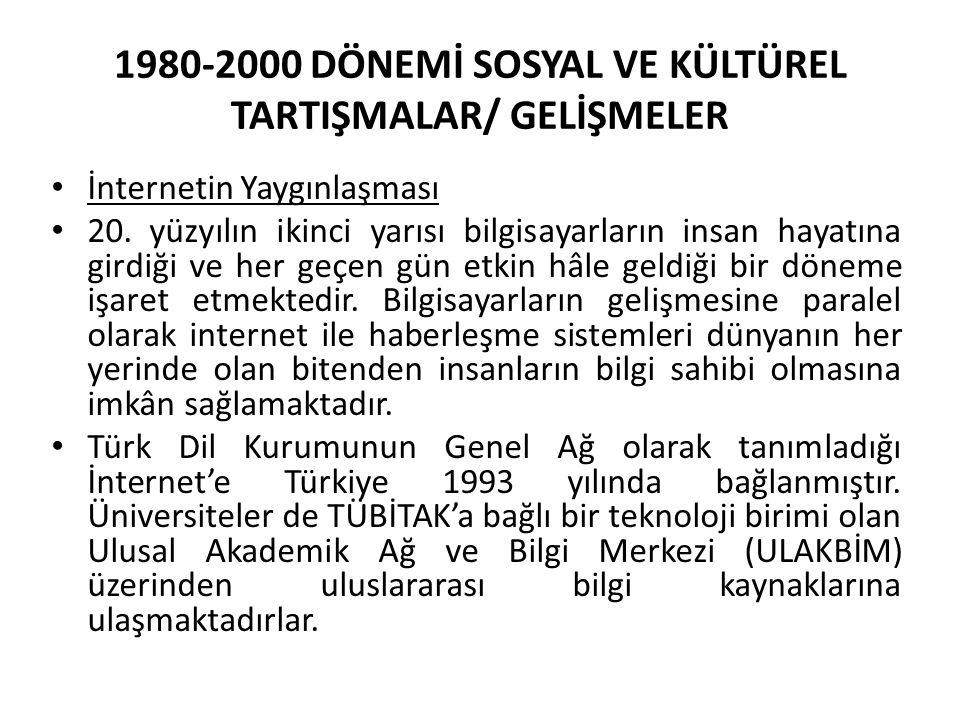 1980-2000 DÖNEMİ SOSYAL VE KÜLTÜREL TARTIŞMALAR/ GELİŞMELER İnternetin Yaygınlaşması 20.