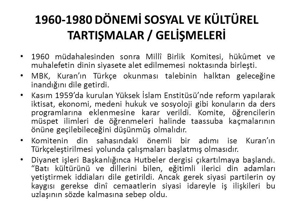 1960-1980 DÖNEMİ SOSYAL VE KÜLTÜREL TARTIŞMALAR / GELİŞMELERİ 1960 müdahalesinden sonra Millî Birlik Komitesi, hükûmet ve muhalefetin dinin siyasete alet edilmemesi noktasında birleşti.