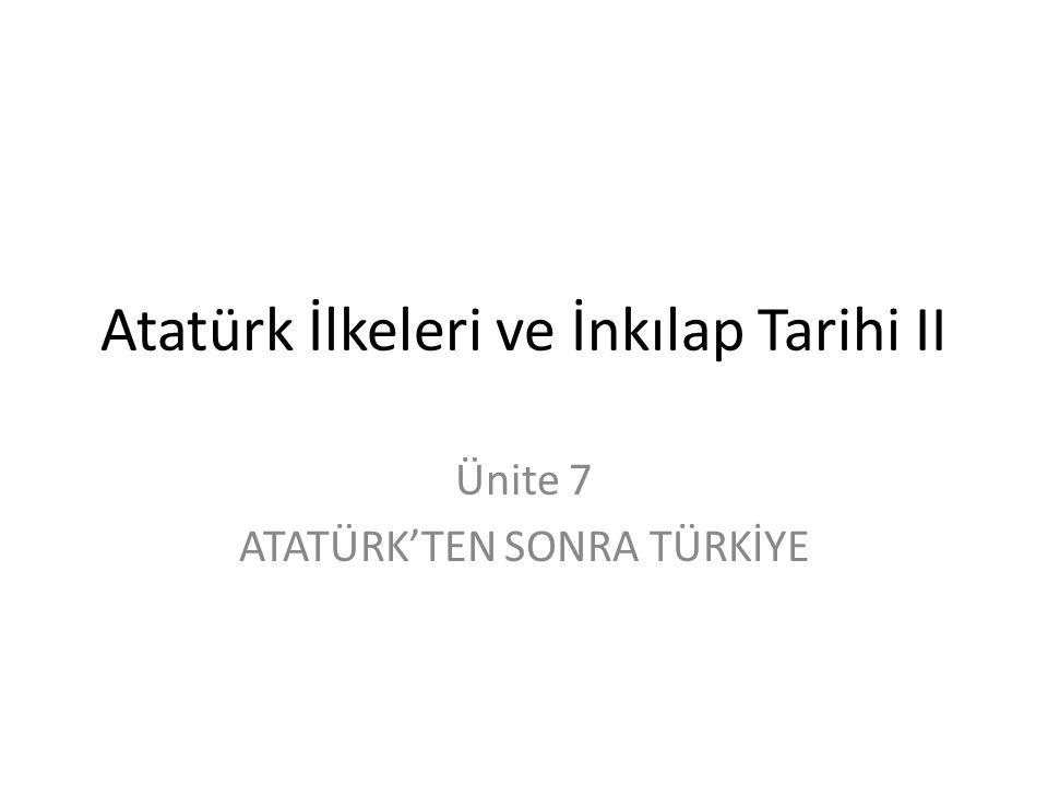 Atatürk İlkeleri ve İnkılap Tarihi II Ünite 7 ATATÜRK'TEN SONRA TÜRKİYE