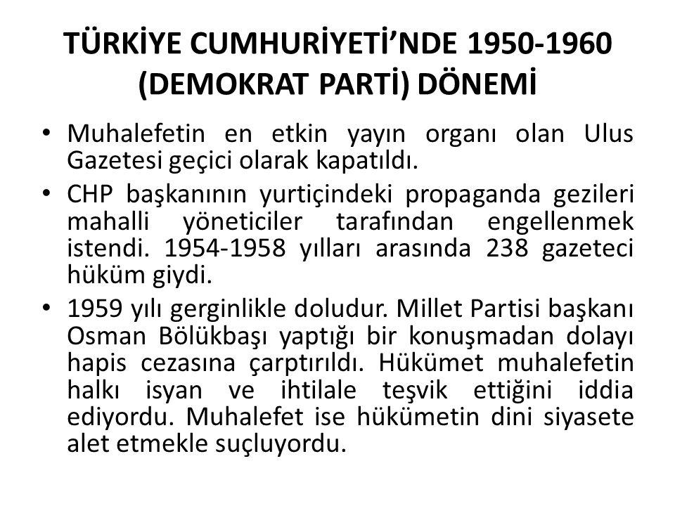 TÜRKİYE CUMHURİYETİ'NDE 1950-1960 (DEMOKRAT PARTİ) DÖNEMİ Muhalefetin en etkin yayın organı olan Ulus Gazetesi geçici olarak kapatıldı. CHP başkanının