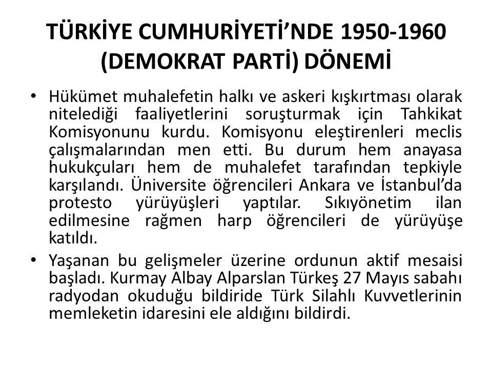 TÜRKİYE CUMHURİYETİ'NDE 1950-1960 (DEMOKRAT PARTİ) DÖNEMİ Hükümet muhalefetin halkı ve askeri kışkırtması olarak nitelediği faaliyetlerini soruşturmak