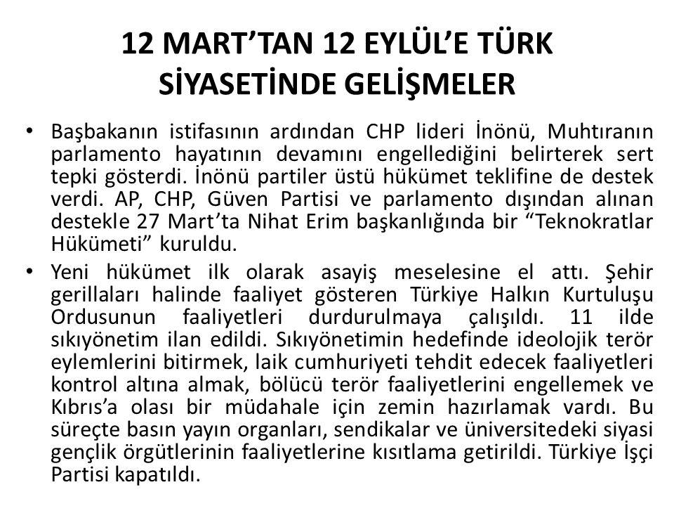 12 MART'TAN 12 EYLÜL'E TÜRK SİYASETİNDE GELİŞMELER Başbakanın istifasının ardından CHP lideri İnönü, Muhtıranın parlamento hayatının devamını engelled