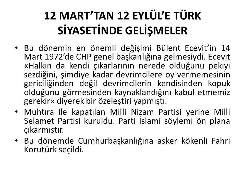 12 MART'TAN 12 EYLÜL'E TÜRK SİYASETİNDE GELİŞMELER Bu dönemin en önemli değişimi Bülent Ecevit'in 14 Mart 1972'de CHP genel başkanlığına gelmesiydi. E