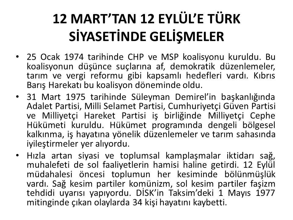 12 MART'TAN 12 EYLÜL'E TÜRK SİYASETİNDE GELİŞMELER 25 Ocak 1974 tarihinde CHP ve MSP koalisyonu kuruldu. Bu koalisyonun düşünce suçlarına af, demokrat