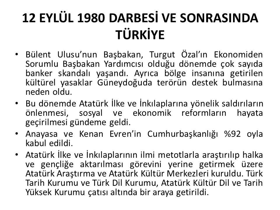 12 EYLÜL 1980 DARBESİ VE SONRASINDA TÜRKİYE Bülent Ulusu'nun Başbakan, Turgut Özal'ın Ekonomiden Sorumlu Başbakan Yardımcısı olduğu dönemde çok sayıda