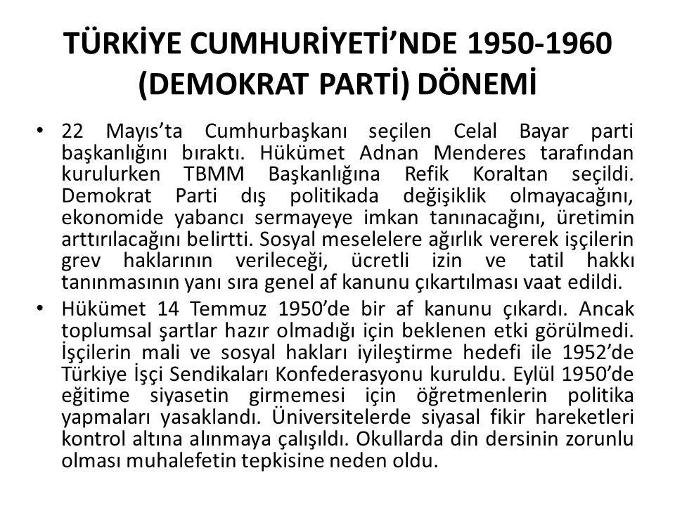 TÜRKİYE CUMHURİYETİ'NDE 1950-1960 (DEMOKRAT PARTİ) DÖNEMİ 22 Mayıs'ta Cumhurbaşkanı seçilen Celal Bayar parti başkanlığını bıraktı. Hükümet Adnan Mend