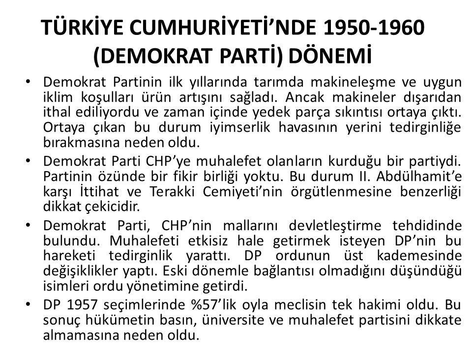 TÜRKİYE CUMHURİYETİ'NDE 1950-1960 (DEMOKRAT PARTİ) DÖNEMİ Demokrat Partinin ilk yıllarında tarımda makineleşme ve uygun iklim koşulları ürün artışını
