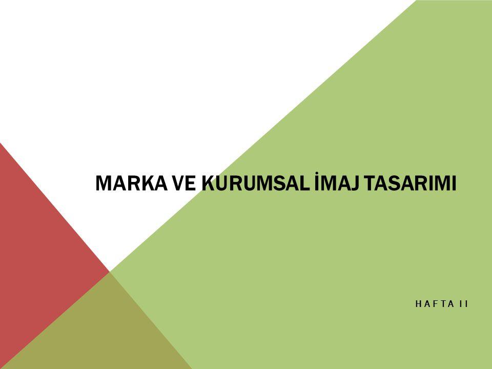 MARKA VE KURUMSAL İMAJ TASARIMI HAFTA II