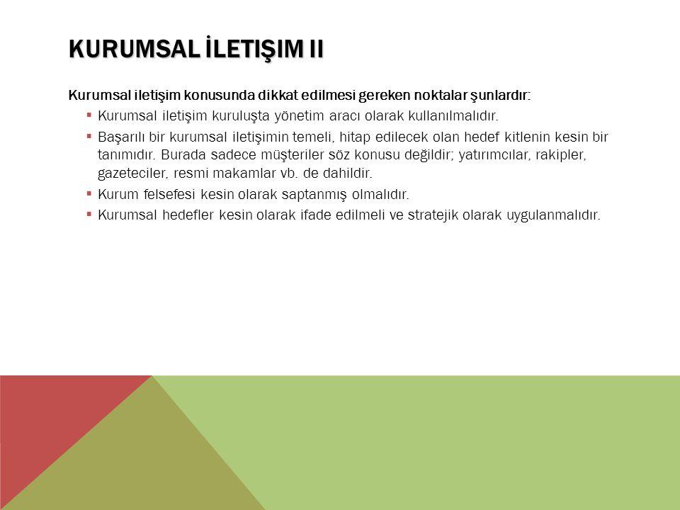 KURUMSAL İLETIŞIM II Kurumsal iletişim konusunda dikkat edilmesi gereken noktalar şunlardır:  Kurumsal iletişim kuruluşta yönetim aracı olarak kullanılmalıdır.