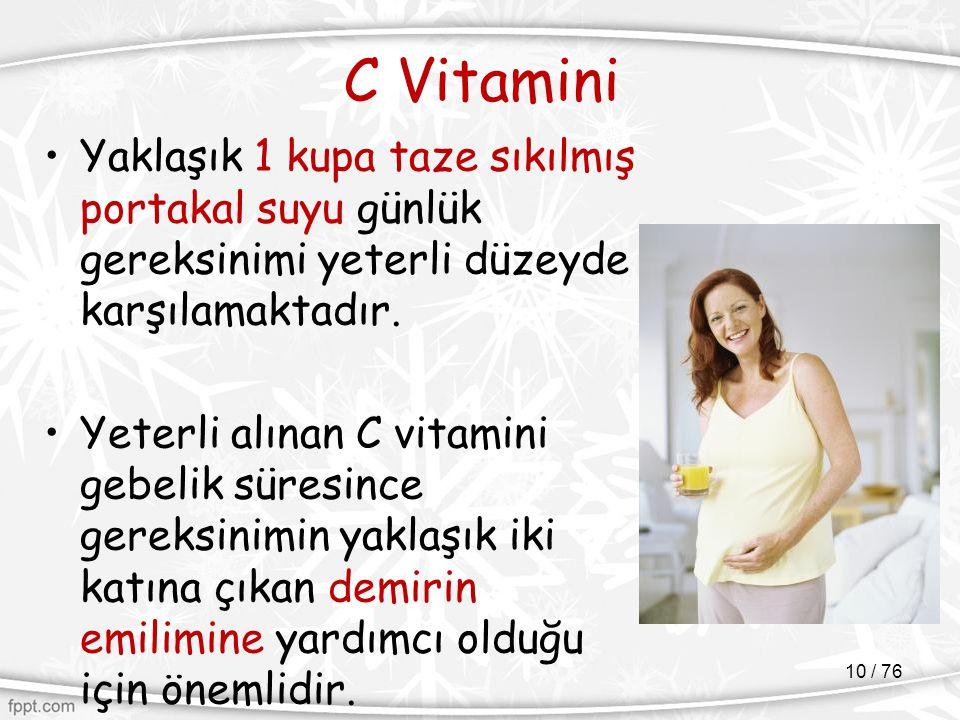 C Vitamini Yaklaşık 1 kupa taze sıkılmış portakal suyu günlük gereksinimi yeterli düzeyde karşılamaktadır.