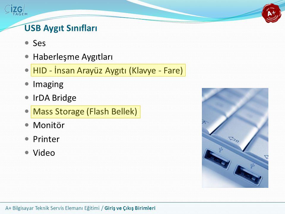 A+ Bilgisayar Teknik Servis Elemanı Eğitimi / Giriş ve Çıkış Birimleri USB Aygıt Sınıfları Ses Haberleşme Aygıtları HID - İnsan Arayüz Aygıtı (Klavye - Fare) Imaging IrDA Bridge Mass Storage (Flash Bellek) Monitör Printer Video