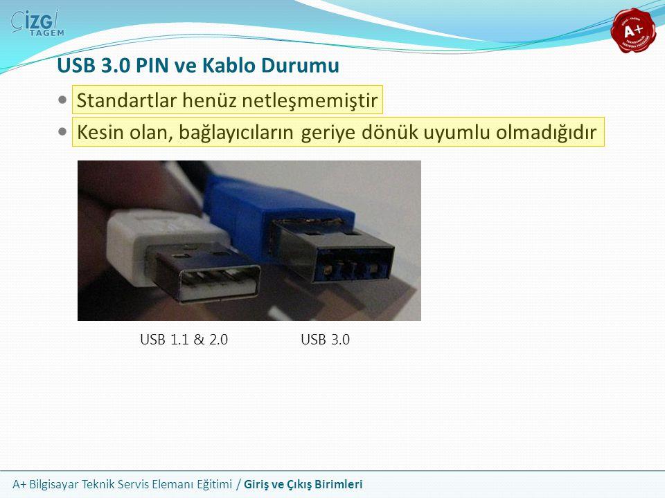 A+ Bilgisayar Teknik Servis Elemanı Eğitimi / Giriş ve Çıkış Birimleri USB 3.0 PIN ve Kablo Durumu Standartlar henüz netleşmemiştir Kesin olan, bağlayıcıların geriye dönük uyumlu olmadığıdır USB 1.1 & 2.0USB 3.0