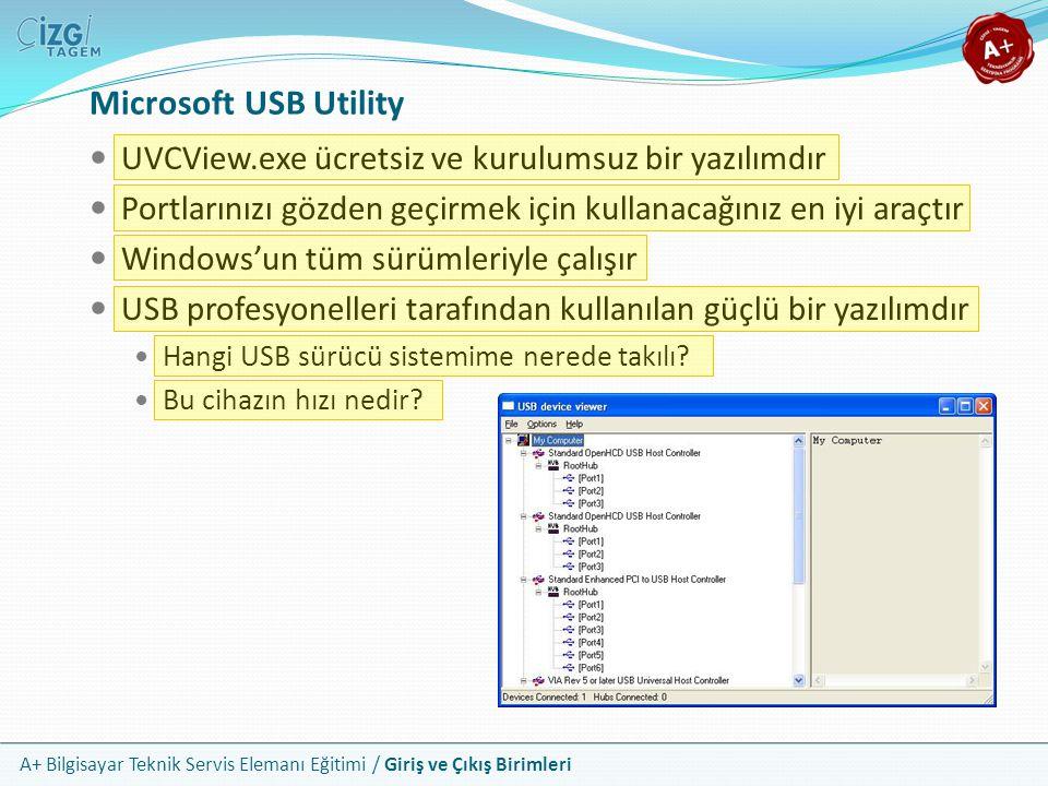 A+ Bilgisayar Teknik Servis Elemanı Eğitimi / Giriş ve Çıkış Birimleri Microsoft USB Utility UVCView.exe ücretsiz ve kurulumsuz bir yazılımdır Portlarınızı gözden geçirmek için kullanacağınız en iyi araçtır Windows'un tüm sürümleriyle çalışır USB profesyonelleri tarafından kullanılan güçlü bir yazılımdır Hangi USB sürücü sistemime nerede takılı.