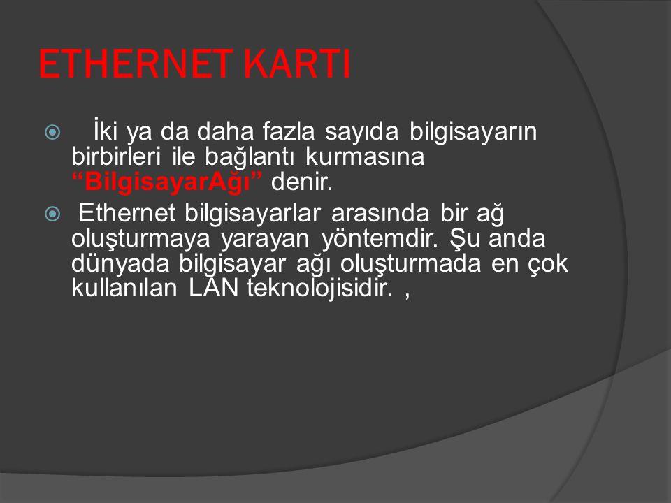 """ETHERNET KARTI  İki ya da daha fazla sayıda bilgisayarın birbirleri ile bağlantı kurmasına """"BilgisayarAğı"""" denir.  Ethernet bilgisayarlar arasında b"""