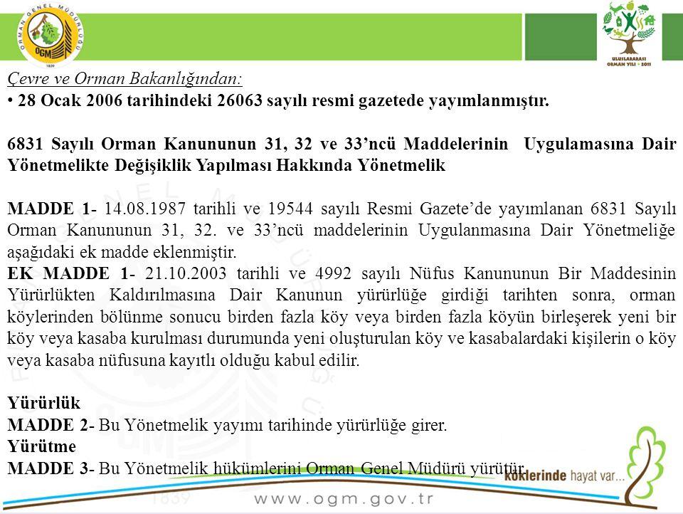 Çevre ve Orman Bakanlığından: 28 Ocak 2006 tarihindeki 26063 sayılı resmi gazetede yayımlanmıştır. 6831 Sayılı Orman Kanununun 31, 32 ve 33'ncü Maddel