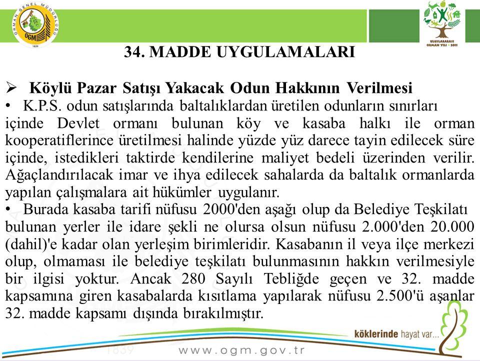34. MADDE UYGULAMALARI  Köylü Pazar Satışı Yakacak Odun Hakkının Verilmesi K.P.S. odun satışlarında baltalıklardan üretilen odunların sınırları içind