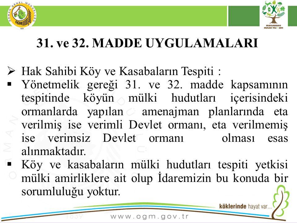 31. ve 32. MADDE UYGULAMALARI  Hak Sahibi Köy ve Kasabaların Tespiti :  Yönetmelik gereği 31. ve 32. madde kapsamının tespitinde köyün mülki hudutla