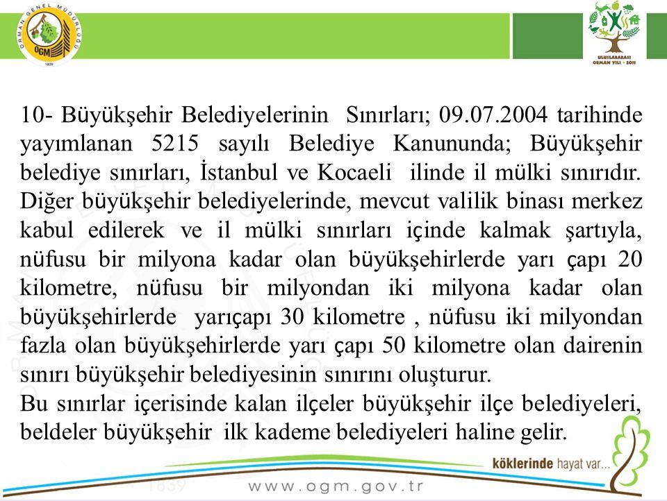 10- B ü y ü kşehir Belediyelerinin Sınırları; 09.07.2004 tarihinde yayımlanan 5215 sayılı Belediye Kanununda; B ü y ü kşehir belediye sınırları, İstanbul ve Kocaeli ilinde il m ü lki sınırıdır.