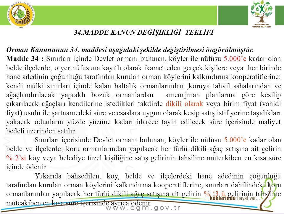 34.MADDE KANUN DEĞİŞİKLİĞİ TEKLİFİ Orman Kanununun 34. maddesi aşağıdaki şekilde değiştirilmesi öngörülmüştür. Madde 34 : Sınırları içinde Devlet orma