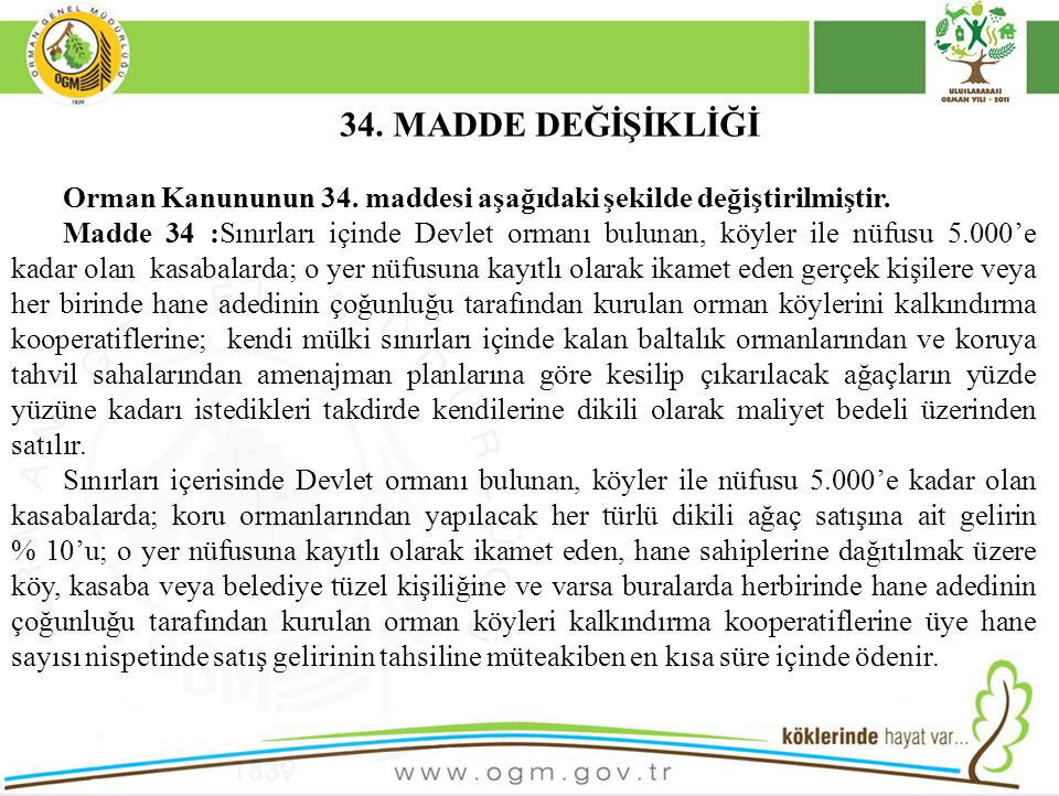 34. MADDE DEĞİŞİKLİĞİ Orman Kanununun 34. maddesi aşağıdaki şekilde değiştirilmiştir. Madde 34 :Sınırları içinde Devlet ormanı bulunan, köyler ile nüf