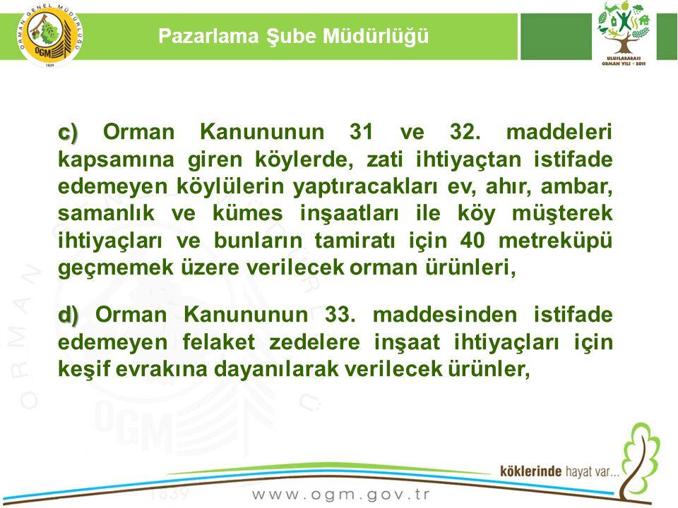 16/12/2010 Kurumsal Kimlik 12 c) c) Orman Kanununun 31 ve 32. maddeleri kapsamına giren köylerde, zati ihtiyaçtan istifade edemeyen köylülerin yaptıra