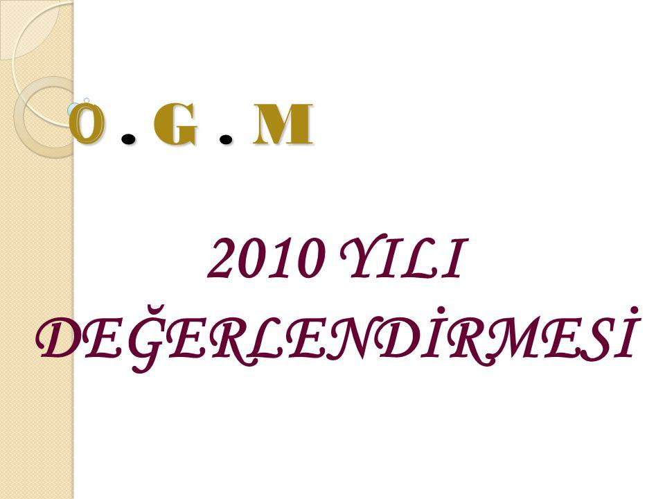 O. G. M 2010 YILI DEĞERLENDİRMESİ