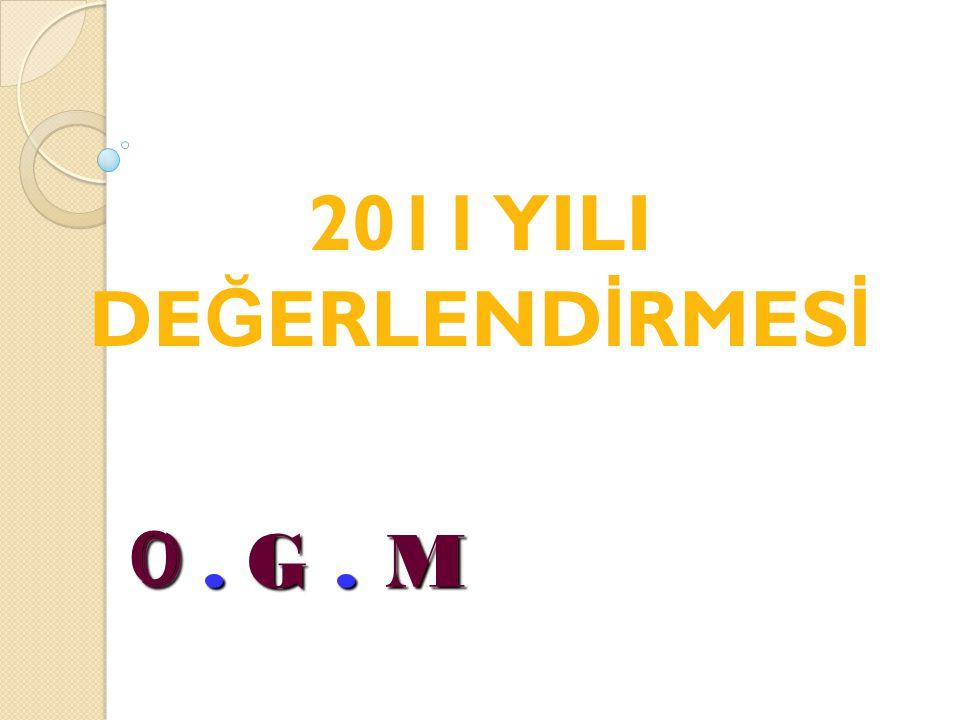 O. G. M 2011 YILI DE Ğ ERLEND İ RMES İ