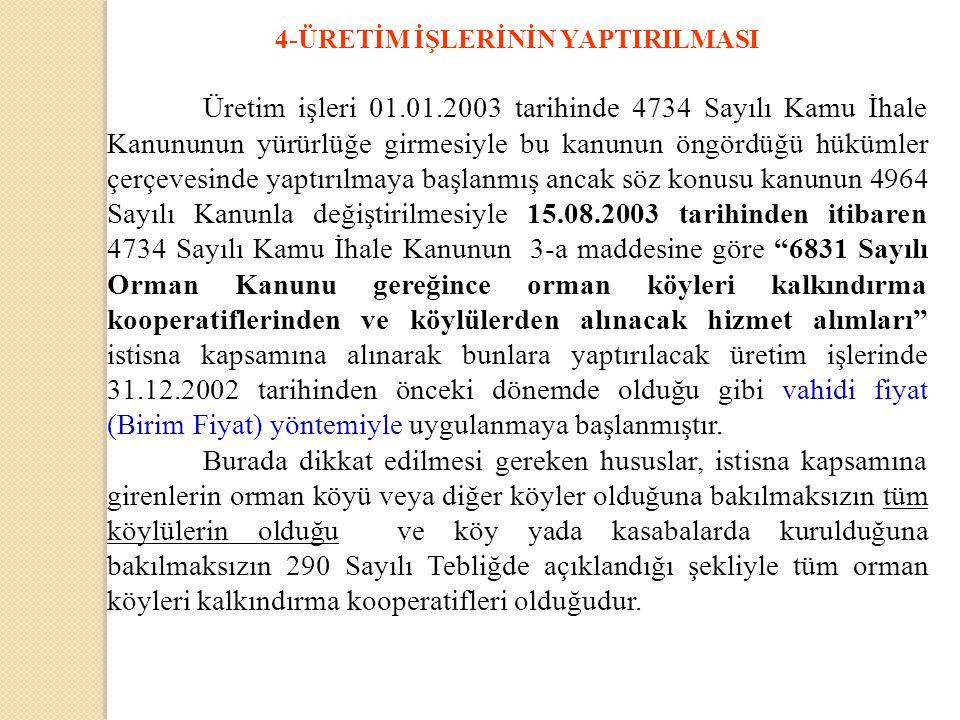 4-ÜRETİM İŞLERİNİN YAPTIRILMASI Üretim işleri 01.01.2003 tarihinde 4734 Sayılı Kamu İhale Kanununun yürürlüğe girmesiyle bu kanunun öngördüğü hükümler