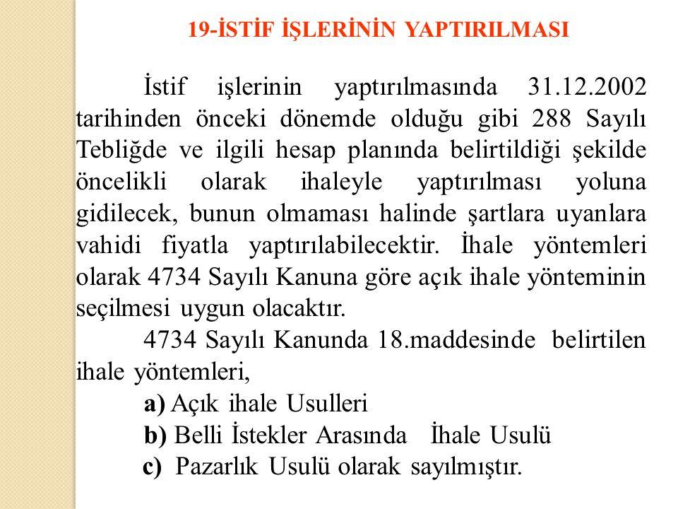 19-İSTİF İŞLERİNİN YAPTIRILMASI İstif işlerinin yaptırılmasında 31.12.2002 tarihinden önceki dönemde olduğu gibi 288 Sayılı Tebliğde ve ilgili hesap p