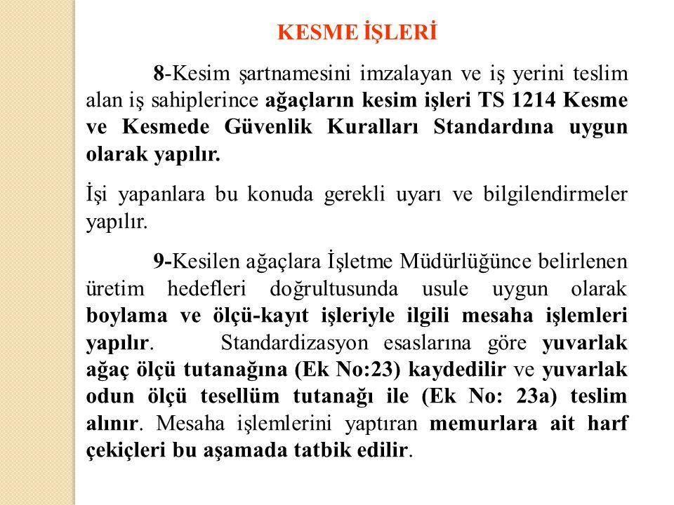 KESME İŞLERİ 8-Kesim şartnamesini imzalayan ve iş yerini teslim alan iş sahiplerince ağaçların kesim işleri TS 1214 Kesme ve Kesmede Güvenlik Kurallar