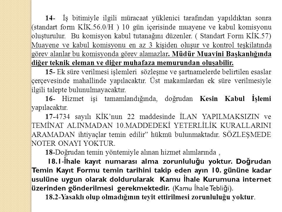 14- İş bitimiyle ilgili müracaat yüklenici tarafından yapıldıktan sonra (standart form KİK.56.0/H ) 10 gün içerisinde muayene ve kabul komisyonu oluşturulur.
