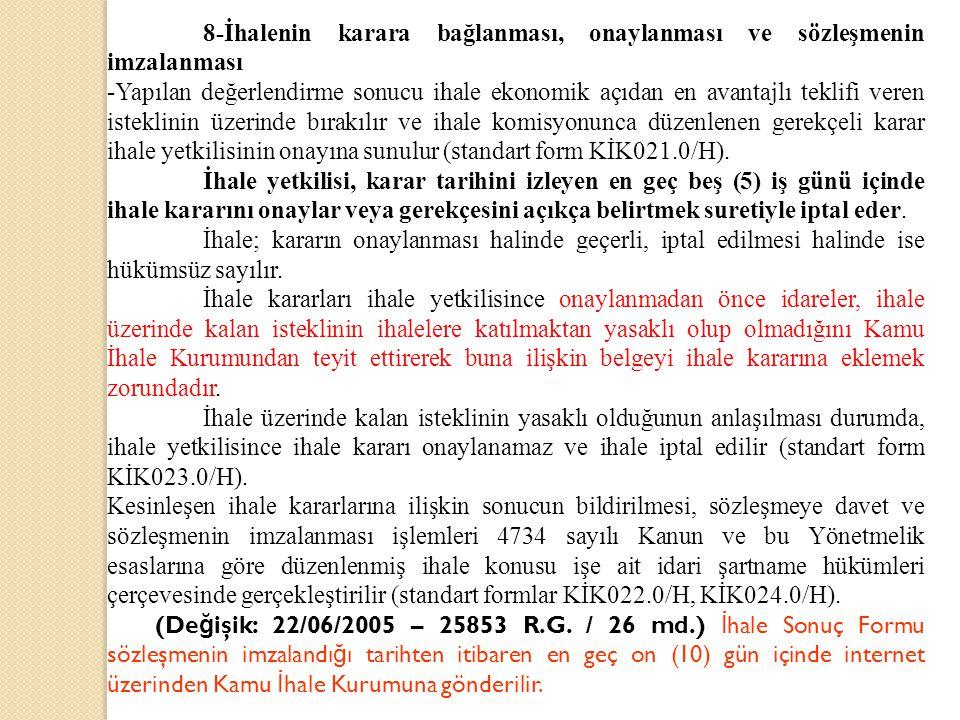 8-İhalenin karara bağlanması, onaylanması ve sözleşmenin imzalanması -Yapılan değerlendirme sonucu ihale ekonomik açıdan en avantajlı teklifi veren isteklinin üzerinde bırakılır ve ihale komisyonunca düzenlenen gerekçeli karar ihale yetkilisinin onayına sunulur (standart form KİK021.0/H).