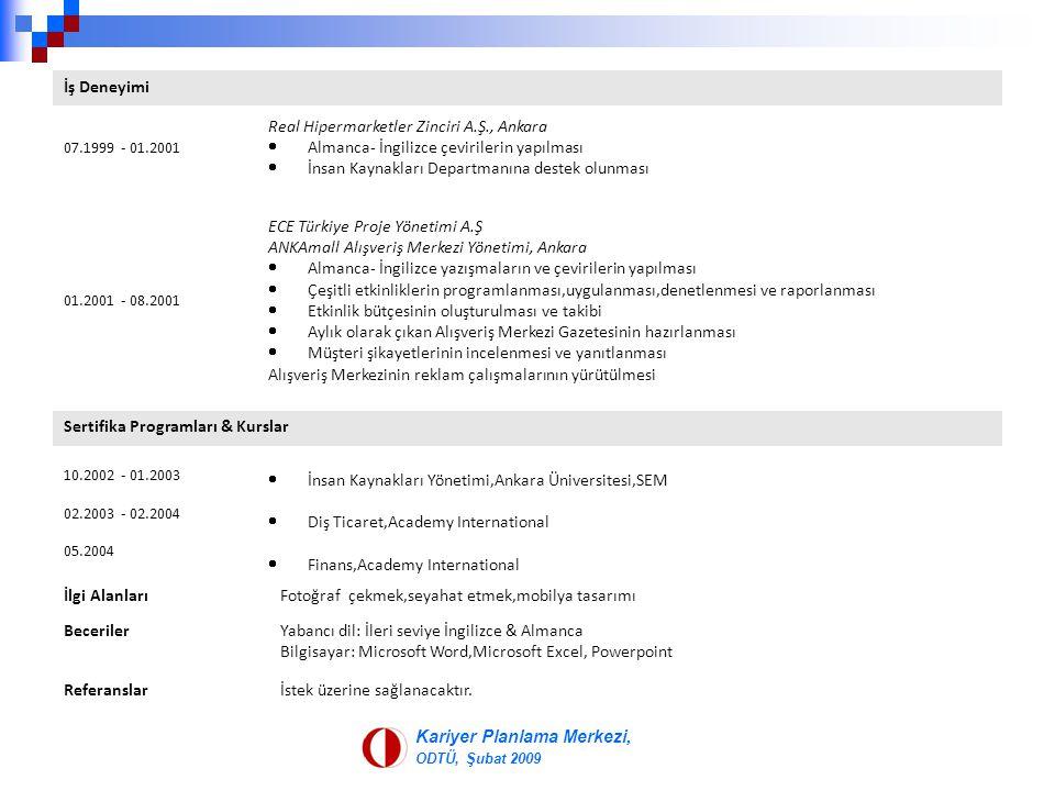 Kariyer Planlama Merkezi, ODTÜ, Şubat 2009 İş Deneyimi 07.1999 - 01.2001 Real Hipermarketler Zinciri A.Ş., Ankara  Almanca- İngilizce çevirilerin yap