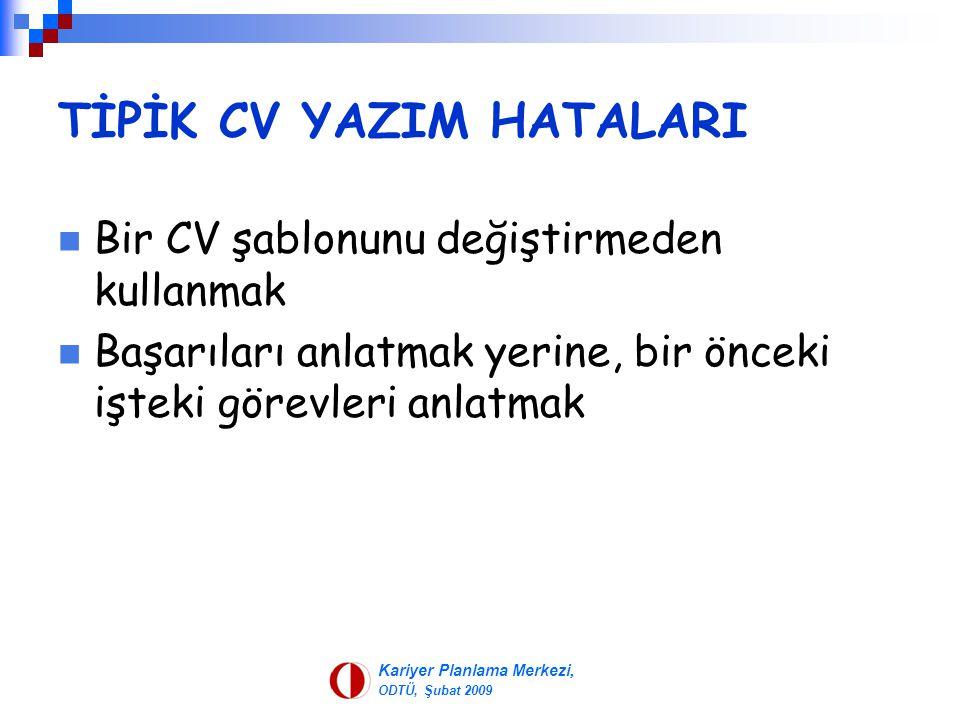 Kariyer Planlama Merkezi, ODTÜ, Şubat 2009 TİPİK CV YAZIM HATALARI Bir CV şablonunu değiştirmeden kullanmak Başarıları anlatmak yerine, bir önceki işt