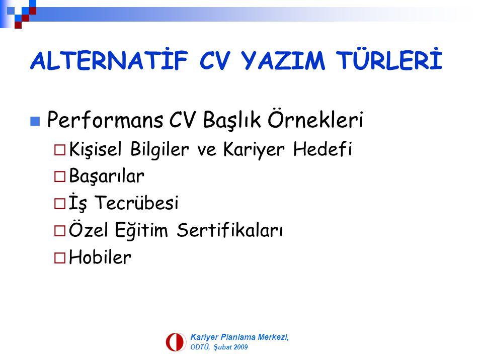 Kariyer Planlama Merkezi, ODTÜ, Şubat 2009 ALTERNATİF CV YAZIM TÜRLERİ Performans CV Başlık Örnekleri  Kişisel Bilgiler ve Kariyer Hedefi  Başarılar
